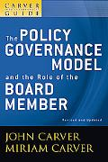 The Policy Governance Model and the Role of the Board Member, The Policy Governance Model an...
