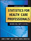 Statistics for Health Care Professionals: Working With Excel (Public Health/Epidemiology and...