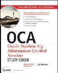 OCA: Oracle Database 11g Administrator Certified Associate Study Guide: (Exams1Z0-051 and 1Z...