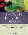 Emerging Infectious Diseases: A Guide to Diseases, Causative Agents, and Surveillance (Publi...