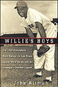 Willie's Boys: The 1948 Birmingham Black Barons, The Last Negro League World Series, and the...