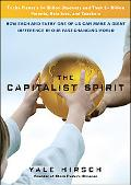 The Capitalist Spirit: How Each and Every One of Us Can Make A Giant Difference in Our Fast-...