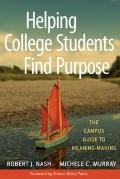 Helping College Students Find Purpose: The Campus Guide to Meaning-Making
