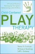 Child-Centered Play Therapy: A Practical Guide to Developing Therapeutic Relationships with ...