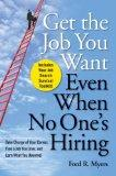 Get The Job You Want, Even When No One's Hiring: Take Charge of Your Career, Find a Job You ...