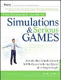 The Complete Guide to Simulations and Serious Games: How the Most Valuable Content Will be C...