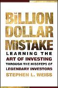 The Billion Dollar Mistake: Learning the Art of Investing Through the Missteps of Legendary ...