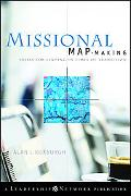Missional Map-Making: Skills for Leading in Times of Transition (Jossey-Bass Leadership Netw...
