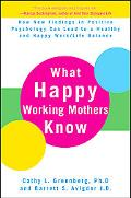 What Happy Working Mothers Know: How New Findings in Positive Psychology Can Lead to a Healt...