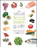 The Visual Food Lover's Guide: Includes essential information on how to buy, prepare and sto...