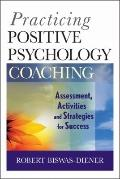 Practicing Positive Psychology Coaching: Assessment, Diagnosis, and Intervention