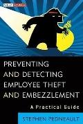 Preventing and Detecting Employee Theft and Embezzlement: A Practical Guide (Wiley Professio...