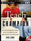 Teach Like a Champion: 49 Techniques that Put Students on the Path to