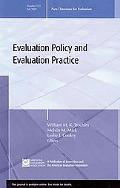 Evaluation Policy and Evaluation Practice: New Directions for Evalution 123, Fall 2009 (J-B ...