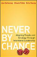Never by Chance: Aligning People and Strategy Through Intentional Leadership
