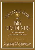 The Little Book of Big Dividends: A Safe Formula for Guaranteed Returns (Little Books. Big P...