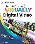Teach Yourself VISUALLY Digital Video (Teach Yourself VISUALLY (Tech))