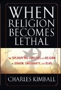 When Religion Becomes Lethal: The Explosive Mix of Politics and Religion in Judaism, Christi...