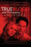 True Blood and Philosophy: We Wanna Think Bad Things with You (The Blackwell Philosophy and ...