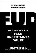 Fud : The 37 Power Tactics of Fear, Uncertainty, and Doubt