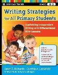 Writing Strategies for All Primary Students : Scaffolding Independent Writing with Different...