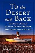 To the Desert and Back: The Story of One of the Most Dramatic Business Transformations on Re...