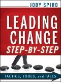 Leading Change Step-by-Step : Tactics, Tools, and Tales