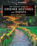 The Complete Guide to Greener Meetings and Events (The Wiley Event Management Series)