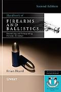 Firearms and Ballistics: Examining and Interpreting Forensic Evidence