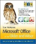 Microsoft Office for the Older and Wiser : Get up and Running with MS Office 2010 and 2007