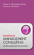 Essential Tools for Management Consulting: Tools, Models and Approaches for Clients and Cons...