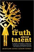 The Truth about Talent: A guide to building a dynamic workforce, realising potential, and he...