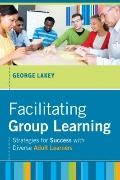 Facilitating Group Learning : Strategies for Success with Diverse Adult Learners