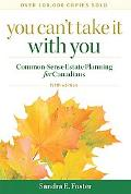 You Can't Take It With You Common-Sense Estate Planning for Canadians