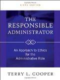 Responsible Administrator : An Approach to Ethics for the Administrative Role