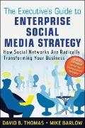 Executive's Guide to Enterprise Social Media Strategy : How Social Networks Are Radically Tr...