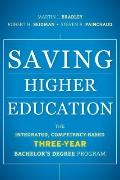 Saving Higher Education : The Integrated, Competency-Based Three-Year Bachelor's Degree Program