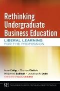 Rethinking Undergraduate Business Education: Liberal Learning for the Profession (Jossey-Bas...