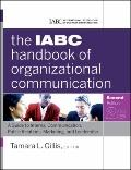 IABC Handbook of Organizational Communication : A Guide to Internal Communication, Public Relations, Marketing, and Leadership