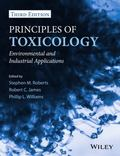 Principles of Toxicology : Environmental and Industrial Applications, Third Edition