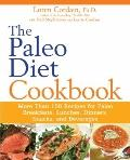 Paleo Diet Cookbook : More Than 150 Recipes for Paleo Breakfasts, Lunches, Dinners, Snacks, ...