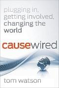 CauseWired : Plugging in, Getting Involved, Changing the World