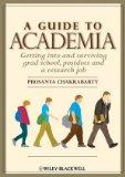 Guide to Academia : Getting into and Surviving Grad School, Postdocs and a Research Job