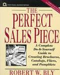Perfect Sales Piece A Complete Do-It-Yourself Guide to Creating Brochures, Catalogs, Fliers,...