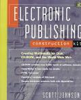 Electronic Publishing Construction Kit: Creating Multimedia for Disk, CD-ROM and the Interne...