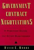 Government Contract Negotiations A Practical Guide for Small Business