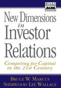 New Dimensions in Investor Relations Competing for Capital in the 21st Century