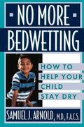 No More Bedwetting How to Help Your Child Stay Dry