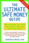 Ultimate Safe Money Guide How Everyone 50 and over Can Protect, Save, and Grow Their Money