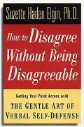 How to Disagree Without Being Disagreeable Getting Your Point Across With the Gentle Art of ...
